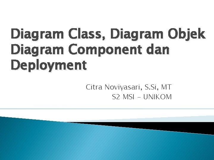 Diagram Class Diagram Objek Diagram Component dan Deployment
