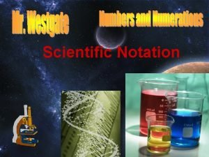 Scientific Notation From Scientific to Standard Notation Multiplying