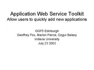 Application Web Service Toolkit Allow users to quickly