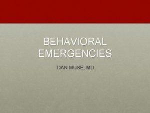 BEHAVIORAL EMERGENCIES DAN MUSE MD BEHAVIORAL EMERGENCIES DEFINITION