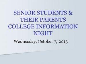 SENIOR STUDENTS THEIR PARENTS COLLEGE INFORMATION NIGHT Wednesday