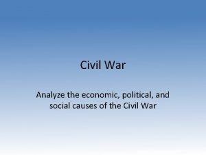Civil War Analyze the economic political and social