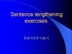 Sentence lengthening exercises 1 Sentence lengthening exercises l