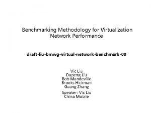 Benchmarking Methodology for Virtualization Network Performance draftliubmwgvirtualnetworkbenchmark00 Vic