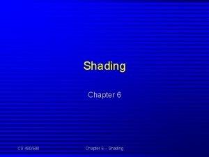 Shading Chapter 6 CS 480680 Chapter 6 Shading