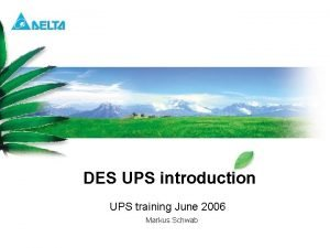DES UPS introduction UPS training June 2006 Markus