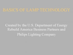 BASICS OF LAMP TECHNOLOGY Created by the U