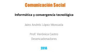 Comunicacin Social Informtica y convergencia tecnolgica Jairo Andrs