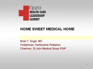 HOME SWEET MEDICAL HOME Brian T Engel MD