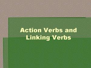 Action Verbs and Linking Verbs Verbs A verb