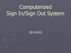Computerized Sign InSign Out System 10 14 03