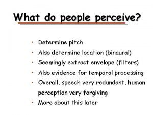 What do people perceive Determine pitch Also determine