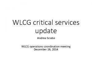 WLCG critical services update Andrea Sciab WLCG operations