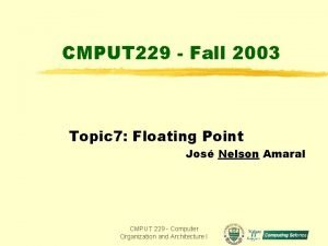CMPUT 229 Fall 2003 Topic 7 Floating Point