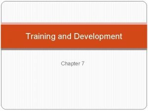 Training and Development Chapter 7 Why training Careful