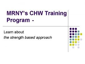 MRNYs CHW Training Program Learn about the strength