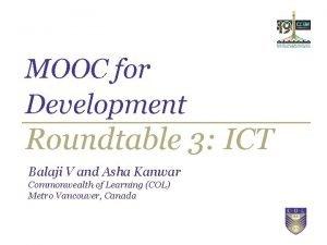 MOOC for Development Roundtable 3 ICT Balaji V