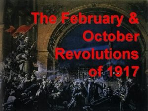 The February October Revolutions of 1917 feb 1917