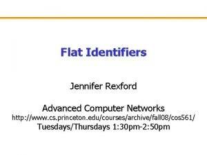 Flat Identifiers Jennifer Rexford Advanced Computer Networks http