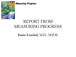 Measuring Progress REPORT FROM MEASURING PROGRESS Rainu Kaushal