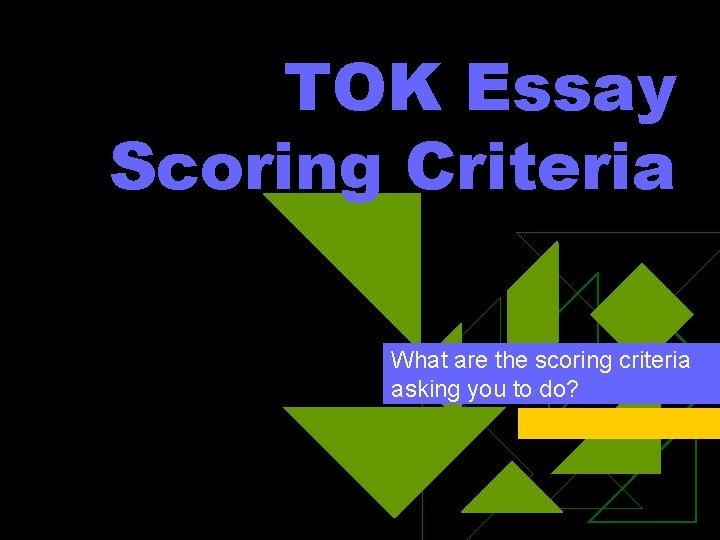 TOK Essay Scoring Criteria What are the scoring