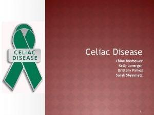 Celiac Disease Chloe Bierbower Kelly Lonergan Brittany Pinkos
