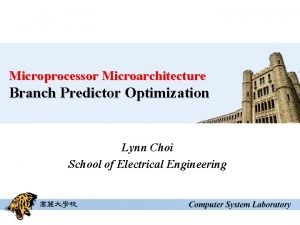 Microprocessor Microarchitecture Branch Predictor Optimization Lynn Choi School