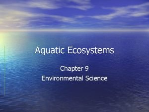 Aquatic Ecosystems Chapter 9 Environmental Science Freshwater Ecosystems