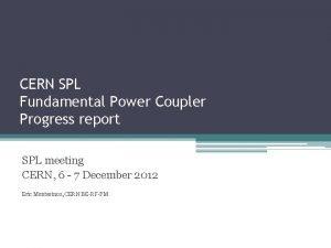 CERN SPL Fundamental Power Coupler Progress report SPL
