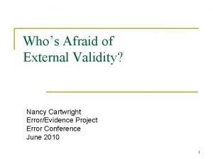 Whos Afraid of External Validity Nancy Cartwright ErrorEvidence