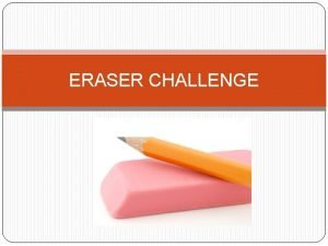 ERASER CHALLENGE Definition The Eraser Challenge dare game