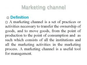 Marketing channel Definition A marketing channel is a