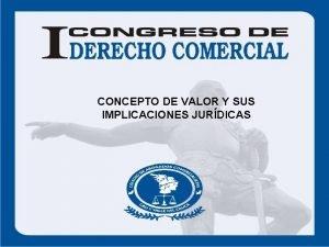 CONCEPTO DE VALOR Y SUS IMPLICACIONES JURDICAS CONCEPTO