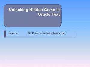 Unlocking Hidden Gems in Oracle Text Presenter Bill