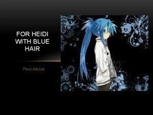 FOR HEIDI WITH BLUE HAIR Fleur Adcock Adcock