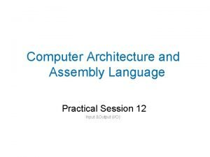 Computer Architecture and Assembly Language Practical Session 12