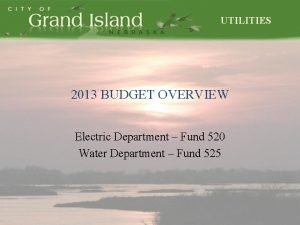 UTILITIES 2013 BUDGET OVERVIEW Electric Department Fund 520