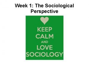 Week 1 The Sociological Perspective Sociology is the