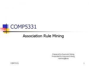 COMP 5331 Association Rule Mining Prepared by Raymond