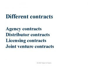Different contracts Agency contracts Distributor contracts Licensing contracts