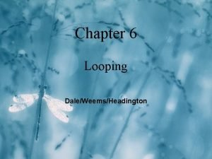 Chapter 6 Looping DaleWeemsHeadington Selection Revision What is