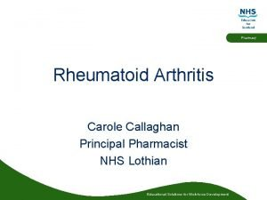 Pharmacy Rheumatoid Arthritis Carole Callaghan Principal Pharmacist NHS