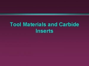 Tool Materials and Carbide Inserts Tool materials high