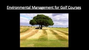 Environmental Management for Golf Courses Elements of Environmental