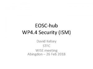 EOSChub WP 4 4 Security ISM David Kelsey