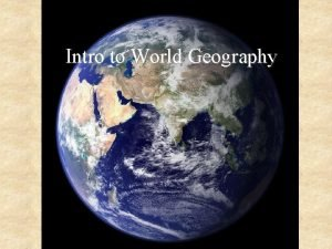Intro to World Geography What is geography The