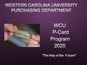WESTERN CAROLINA UNIVERSITY PURCHASING DEPARTMENT WCU PCARD PROGRAM