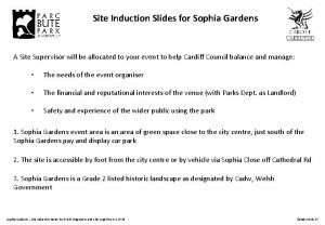 Site Induction Slides for Sophia Gardens A Site