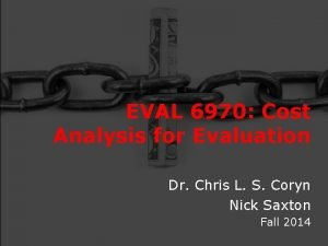 EVAL 6970 Cost Analysis for Evaluation Dr Chris