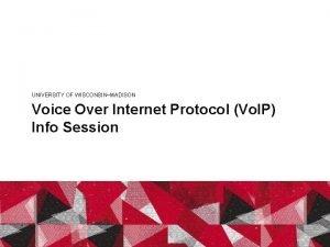 UNIVERSITY OF WISCONSINMADISON Voice Over Internet Protocol Vo